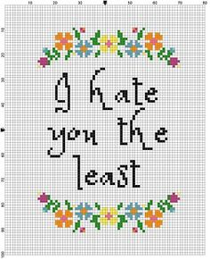 I Hate you the least - Funny Cross Stitch Pattern - Instant Download by SnarkyArtCompany on Etsy https://www.etsy.com/listing/450269908/i-hate-you-the-least-funny-cross-stitch