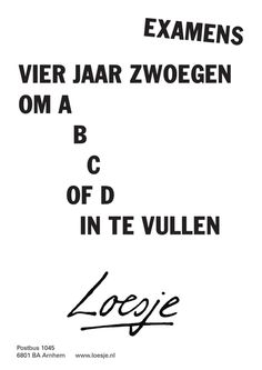 Examens vier jaar zwoegen om a b c of d in te vullen | Loesje One Liner Quotes, Top Quotes, Best Quotes, Funny Quotes, Exam Quotes, School Stress, Matter Quotes, Yearbook Quotes, Spiritual Words