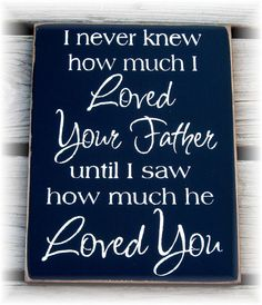 I never knew how much I loved your Father by pattisprimitives, $18.00