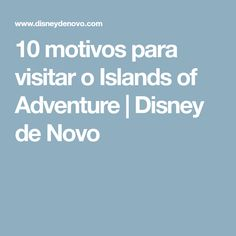 10 motivos para visitar o Islands of Adventure | Disney de Novo