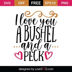 *** FREE SVG CUT FILE for Cricut, Silhouette and more *** I love you a bushel and a peck