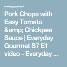 Pork Chops with Easy Tomato & Chickpea Sauce | Everyday Gourmet S7 E1 video - Everyday Gourmet with Justine Schofield