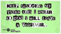 Free and Funny Ransom Cards Ecard: Keep ignoring my texts and I swear to god I will leave a voicemail. Create and send your own custom Ransom Cards ecard. Funny Pix, The Funny, Funny Stuff, Hilarious, Dont Test Me, Religion And Politics, Ignore Me, Funny Cards, E Cards