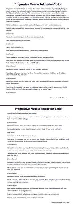 Progressive Muscle Relaxation Script. One element of CBT therapy is to learn self calming & self relaxation techniques at times of increasing stress or anxiety. Here is one script to get you started.