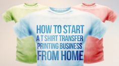 How To Start A T Shirt Transfer Printing Business From Home - Learn how to generate an income by running your own t shirt transfer printing business working from home. - $39