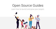 Open Source Guides Learn how to launch and grow your project.