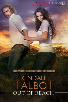 Out of Reach (Maximum Exposure #1)  by Kendall Talbot Release Date: May 8th, 2018