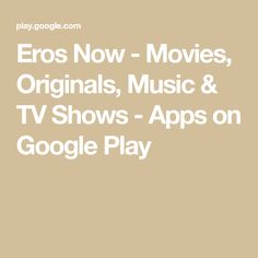 Eros Now - Movies, Originals, Music & TV Shows - Apps on Google Play