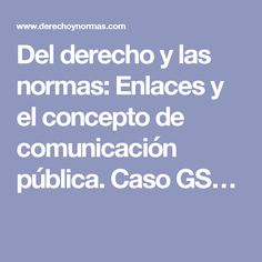 Del derecho y las normas: Enlaces y el concepto de comunicación pública. Caso GS…