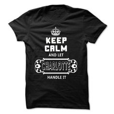 (ThuHa002) Keep Calm, And Let CHARLOTTE Handle It - #workout shirt #crochet sweater. BEST BUY  => https://www.sunfrog.com/Names/ThuHa002-Keep-Calm-And-Let-CHARLOTTE-Handle-It.html?id=60505