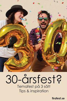 Tips och inspiration till 30-årsfesten! Temafest på 3 sätt.   #firafest #temafest #30-årsfest #födelsedagsfest #festlekar