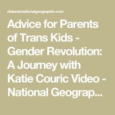 Advice for Parents of Trans Kids - Gender Revolution: A Journey with Katie Couric Video - National Geographic Channel
