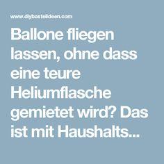 Ballone fliegen lassen, ohne dass eine teure Heliumflasche gemietet wird? Das ist mit Haushaltsmittelchen möglich! Schau hier, wie…….. - DIY Bastelideen