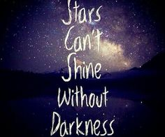 Stars can't shine whitout darkness