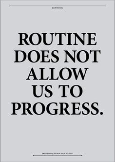Mix it up, take chances, think outside the box. Routine does not allow us to progress. The Words, Cool Words, Quotable Quotes, Motivational Quotes, Inspirational Quotes, Great Quotes, Quotes To Live By, Awesome Quotes, Words Quotes