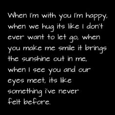So true!!! YOU just light up my life! I get this incredible warm, happy feeling when I'm with YOU & I feel like my heart will burst! There is nothing like having YOU in my arms!! I Miss YOU!!! So much!!!!!!! I Love YOU Baby!!!!!***