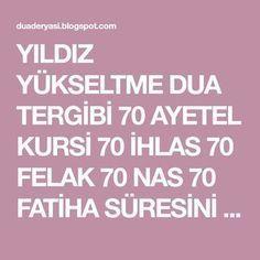 YILDIZ YÜKSELTME DUA TERGİBİ 70 AYETEL KURSİ 70 İHLAS 70 FELAK 70 NAS 70 FATİHA SÜRESİNİ OKU BİR SÜRAHİ SUYA ÜFLE İÇ 3 GÜN.ELINI Y... Islamic Quotes, Allah, Prayers, Faith, Hair Bows, God, Loyalty, Allah Islam, Believe