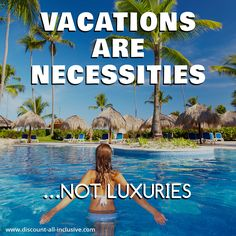 Vacations are necessities... not luxuries.
