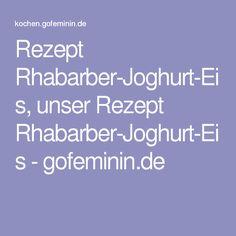 Rezept Rhabarber-Joghurt-Eis, unser Rezept Rhabarber-Joghurt-Eis - gofeminin.de