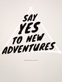 Say yes to new adventures! What kind of new adventures are on your horizon? Words Quotes, Me Quotes, Motivational Quotes, Inspirational Quotes, Sayings, Daily Quotes, Crush Quotes, The Words, Cool Words