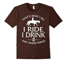 Men's That's What I Do I Ride I Drink And I Know Things T-shirt Medium Brown - Brought to you by Avarsha.com