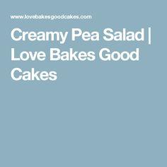 Creamy Pea Salad | Love Bakes Good Cakes