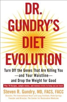 Dr. Gundry's Diet Evolution: Turn Off the Genes That Are Killing You--And Your Waistline--And Drop the Weight for Good by Dr. Steven R. Gundry http://www.amazon.com/dp/B003TO681Y/ref=cm_sw_r_pi_dp_l6fGvb1104VTV