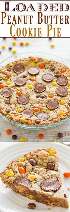 Loaded Peanut Butter Cookie Pie - Peanut butter is used 3 WAYS: In the dough, with peanut butter cups, and Reese's Pieces!! EASY, no mixer, super soft center with chewy edges, and tastes AMAZING!!