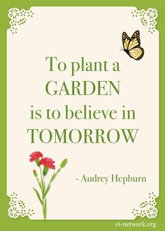 To plant a garden is to believe in tomorrow - Audrey Hepburn garden quotation ~ Flowers Great Quotes, Inspirational Quotes, Uplifting Quotes, Motivational, Garden Quotes, Garden Poems, Garden Signs, Dream Garden, Big Garden