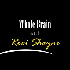Whole Brain With Roxi Shayne