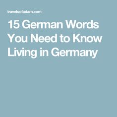15 German Words You Need to Know Living in Germany