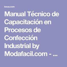 Manual Técnico de Capacitación en Procesos de Confección Industrial by Modafacil.com - Mujeres Autosustentables - issuu