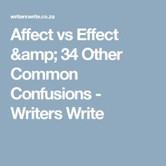Affect vs Effect & 34 Other Common Confusions - Writers Write