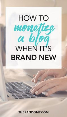 How to monetize a blog when it's brand new? There are various blog monetization methods for new bloggers: affiliate marketing, online courses, even freelancing. The best way to monetize a blog when you don't have a huge audience is with the right targeting. Here are several ideas:  https://www.therandomp.com/blog/blog-monetization-methods/