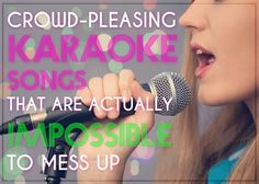 karaoke, but pick a good song!   25 Crowd-Pleasing Karaoke Songs That Are Actually Impossible To Mess Up