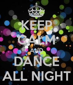 Keep calm...& dance all night #DanceOn! Quotes