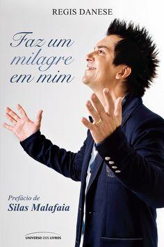 FAZ UM MILAGRE EM MIM Autor: Regis Danese ISBN: 978-85-7930-332-6 Formato: 14 X 21 cm Páginas: 144 Selo: Universo dos Livros