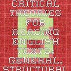 Critical theories for reading English texts: general, structuralism, post-sturcturalism inc. deconstruction etc. www.brocku.ca