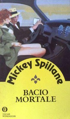 Bacio mortale by Mickey Spillane: Ottimo esempio di giallo hard boiled, ma veramente un po' eccessivo per i miei gusti, anche perché sfido chiunque a trovare Mick Hammer simpatico.