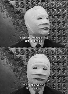 ― The Face of Another (1966)Okuyama: There are monsters who act like people, and people who act like monsters.