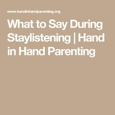 What to Say During Staylistening | Hand in Hand Parenting