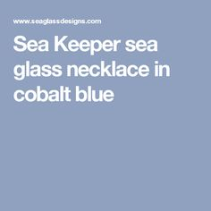 Sea Keeper sea glass necklace in cobalt blue Blue Beach, Sea Glass Necklace, Cobalt Blue, Cobalt