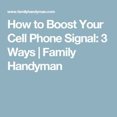 How to Boost Your Cell Phone Signal: 3 Ways | Family Handyman