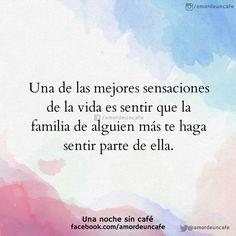 Una de las mejores sensaciones de la vida es sentir que la familia de alguien más te haga sentir parte de ella.
