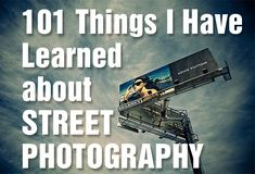 101 Things I Have Learned about Street Photography...something I would love to try more.