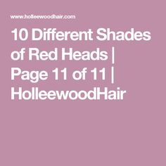10 Different Shades of Red Heads | Page 11 of 11 | HolleewoodHair