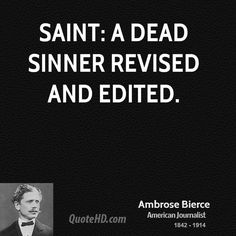 Sinners and Saints Quotes | Saint: A dead sinner revised and edited.