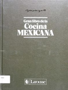 El gran libro de la cocina mexicana Breakfast Lunch Dinner, Dessert For Dinner, New Books, Food Decoration, Tex Mex, Mexican Food Recipes, Thermomix, Guillermo, Food Trucks