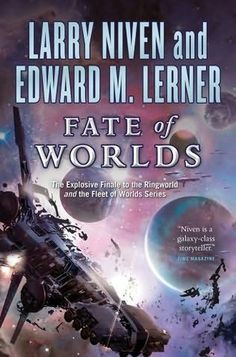 Fate of Worlds (2012)  Return from the Ringworld  (The fifth book in the Ringworld series)  A novel by Edward M Lerner and Larry Niven