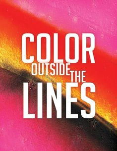 Color outside of the lines. #color #quote